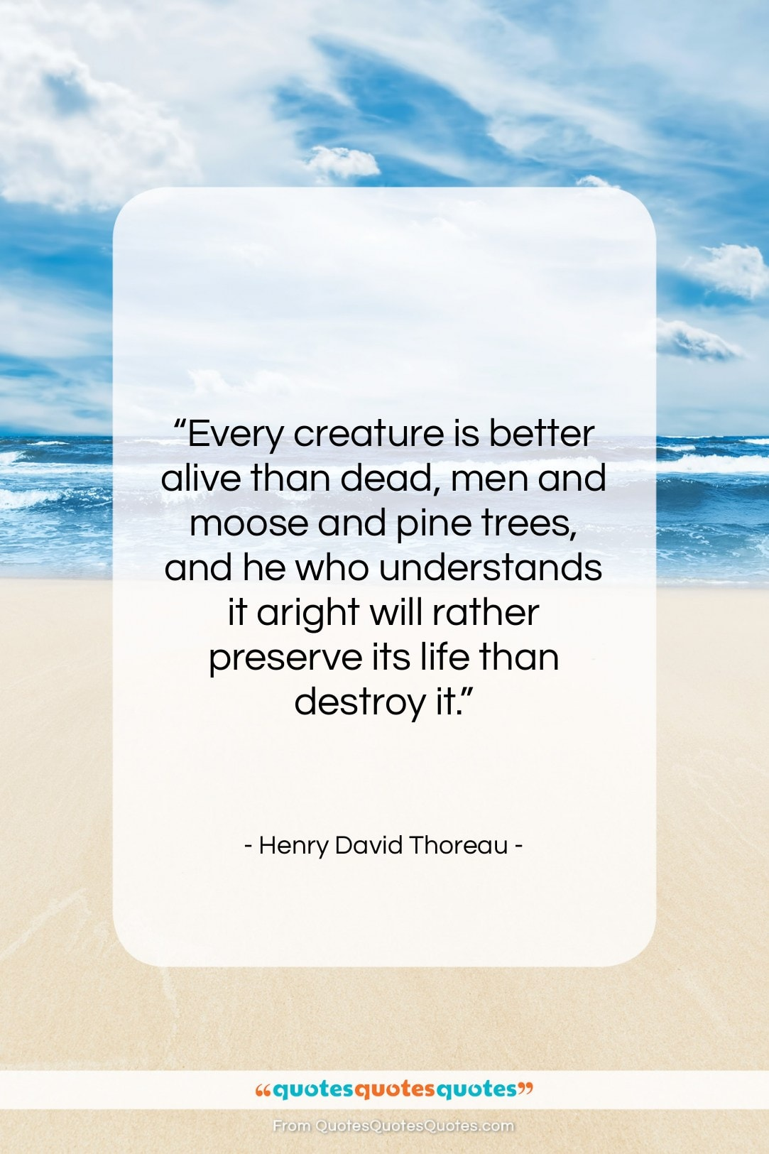 """Henry David Thoreau quote: """"Every creature is better alive than dead,…""""- at QuotesQuotesQuotes.com"""