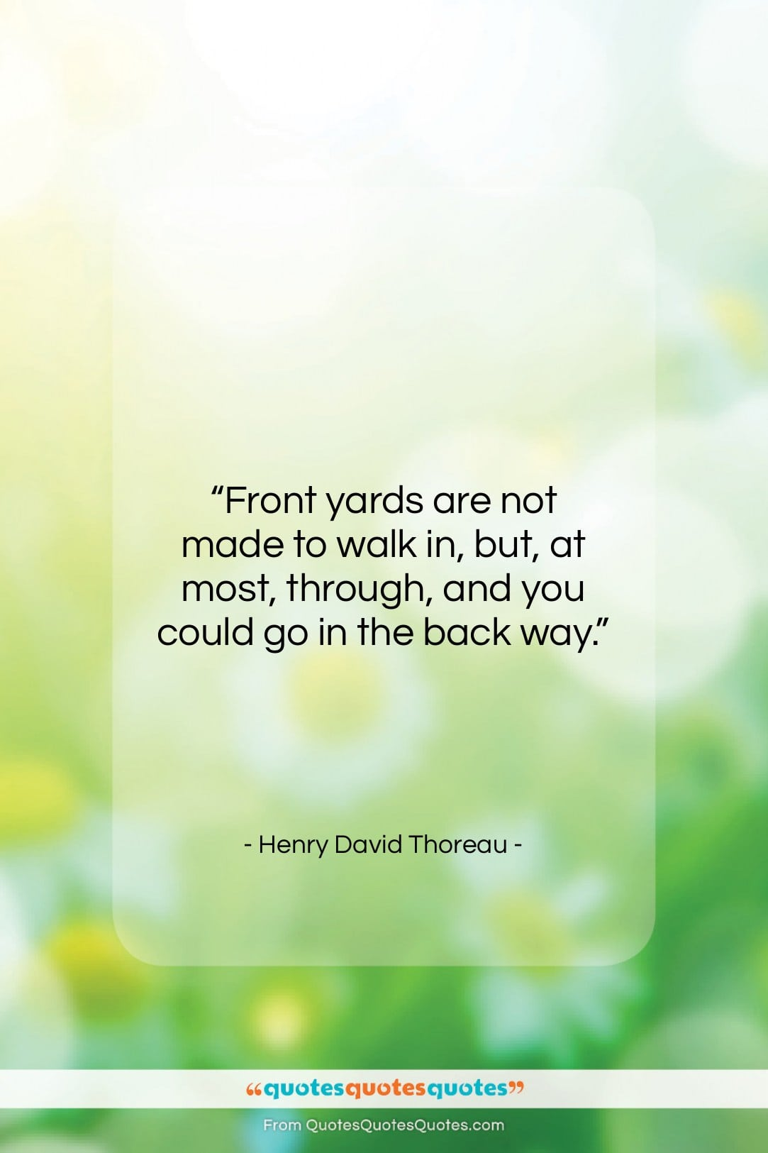 """Henry David Thoreau quote: """"Front yards are not made to walk…""""- at QuotesQuotesQuotes.com"""