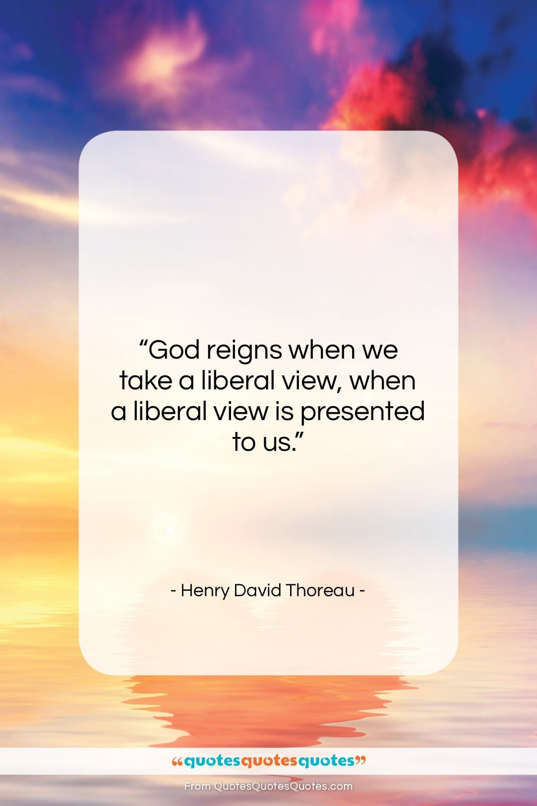 """Henry David Thoreau quote: """"God reigns when we take a liberal…""""- at QuotesQuotesQuotes.com"""