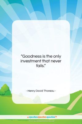 """Henry David Thoreau quote: """"Goodness is the only investment that never…""""- at QuotesQuotesQuotes.com"""