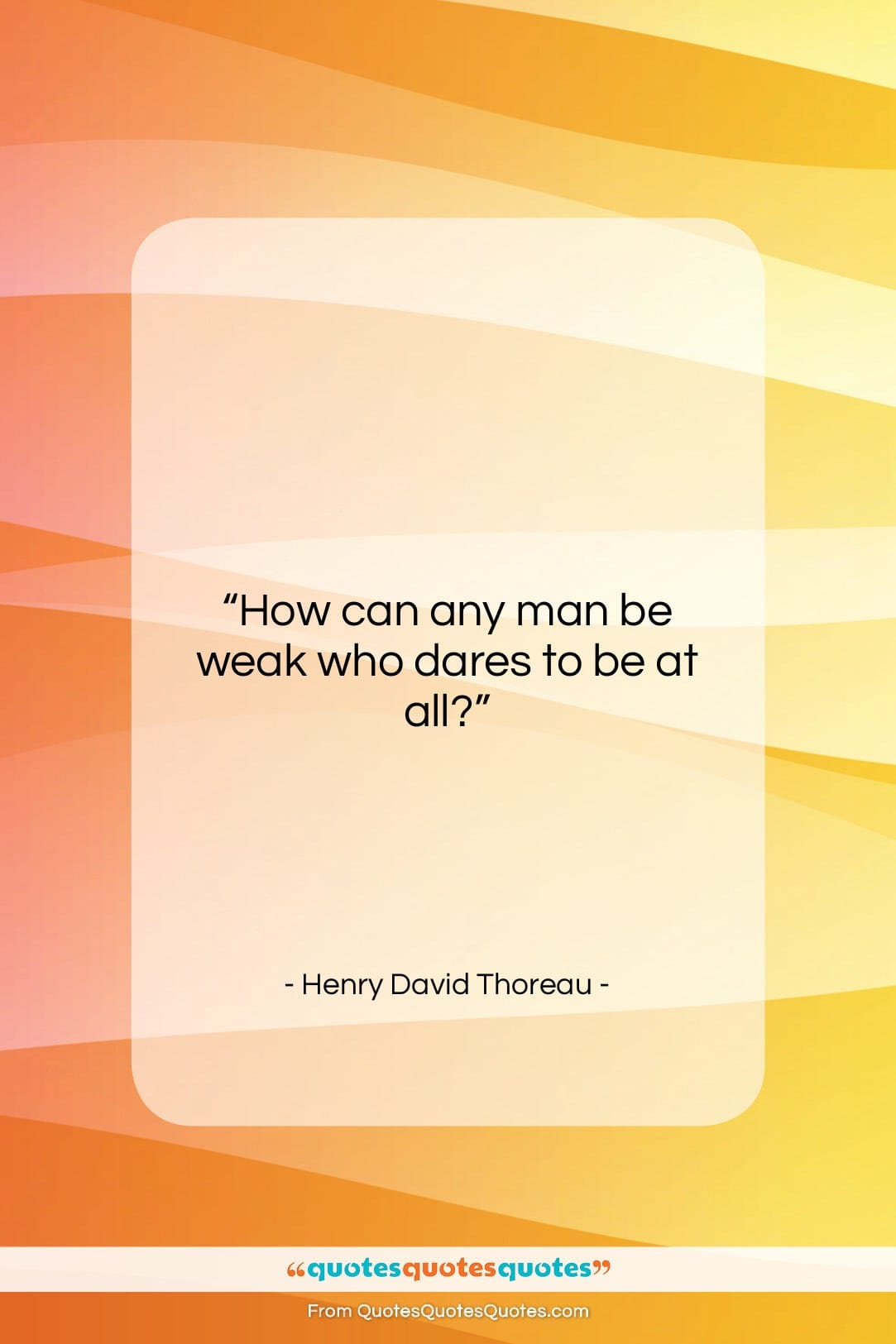 """Henry David Thoreau quote: """"How can any man be weak who…""""- at QuotesQuotesQuotes.com"""