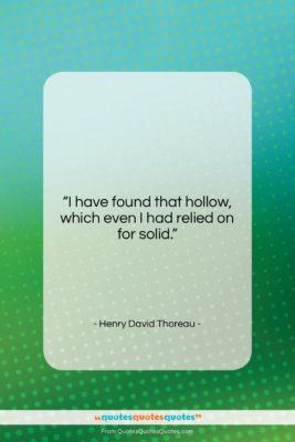 """Henry David Thoreau quote: """"I have found that hollow, which even…""""- at QuotesQuotesQuotes.com"""