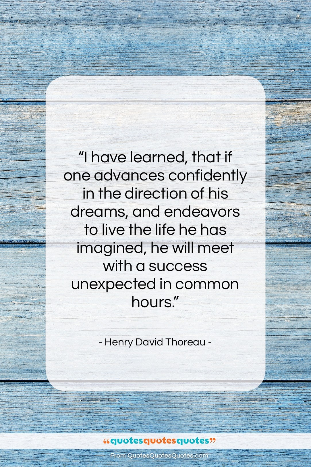 """Henry David Thoreau quote: """"I have learned, that if one advances…""""- at QuotesQuotesQuotes.com"""