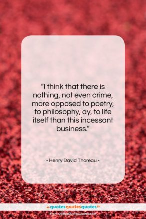 """Henry David Thoreau quote: """"I think that there is nothing, not…""""- at QuotesQuotesQuotes.com"""