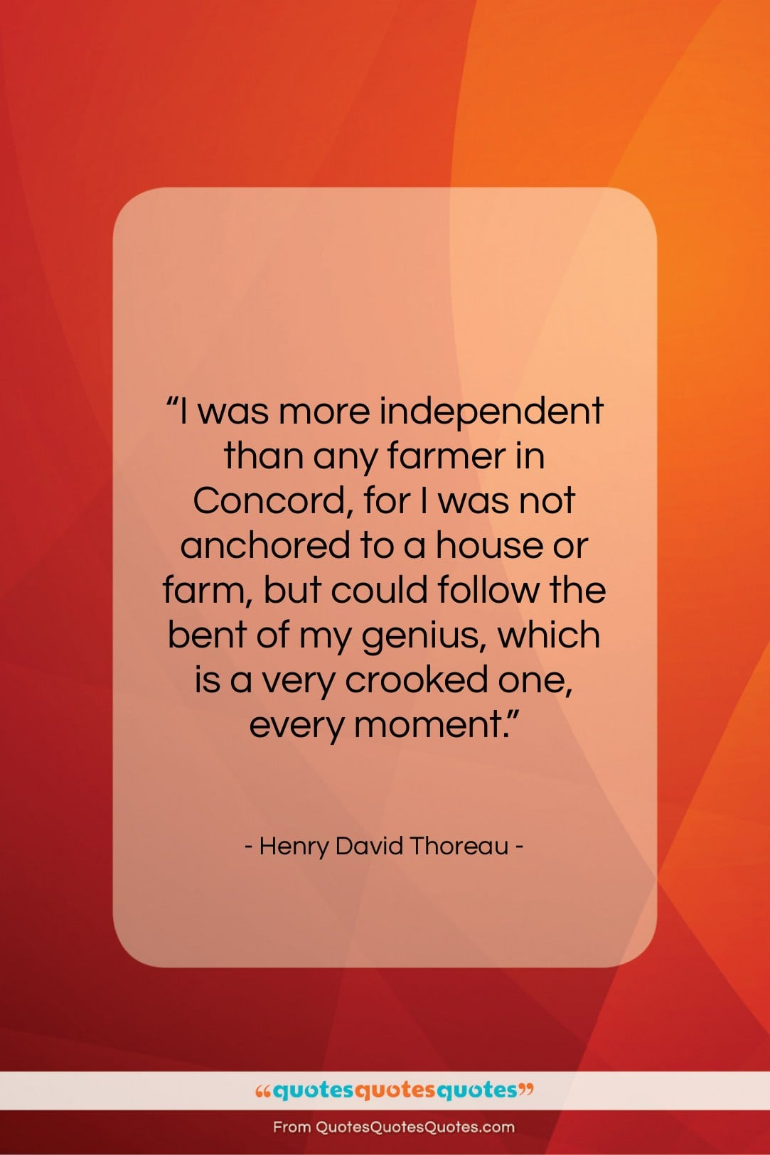 """Henry David Thoreau quote: """"I was more independent than any farmer…""""- at QuotesQuotesQuotes.com"""