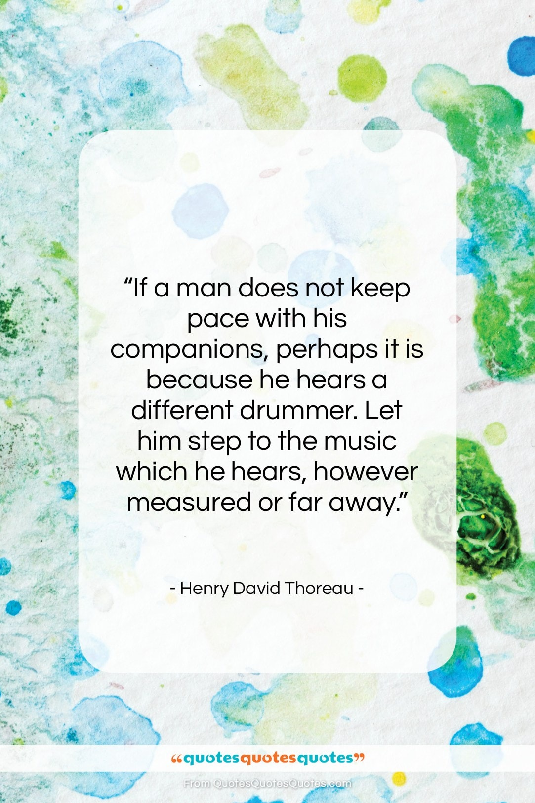 """Henry David Thoreau quote: """"If a man does not keep pace…""""- at QuotesQuotesQuotes.com"""