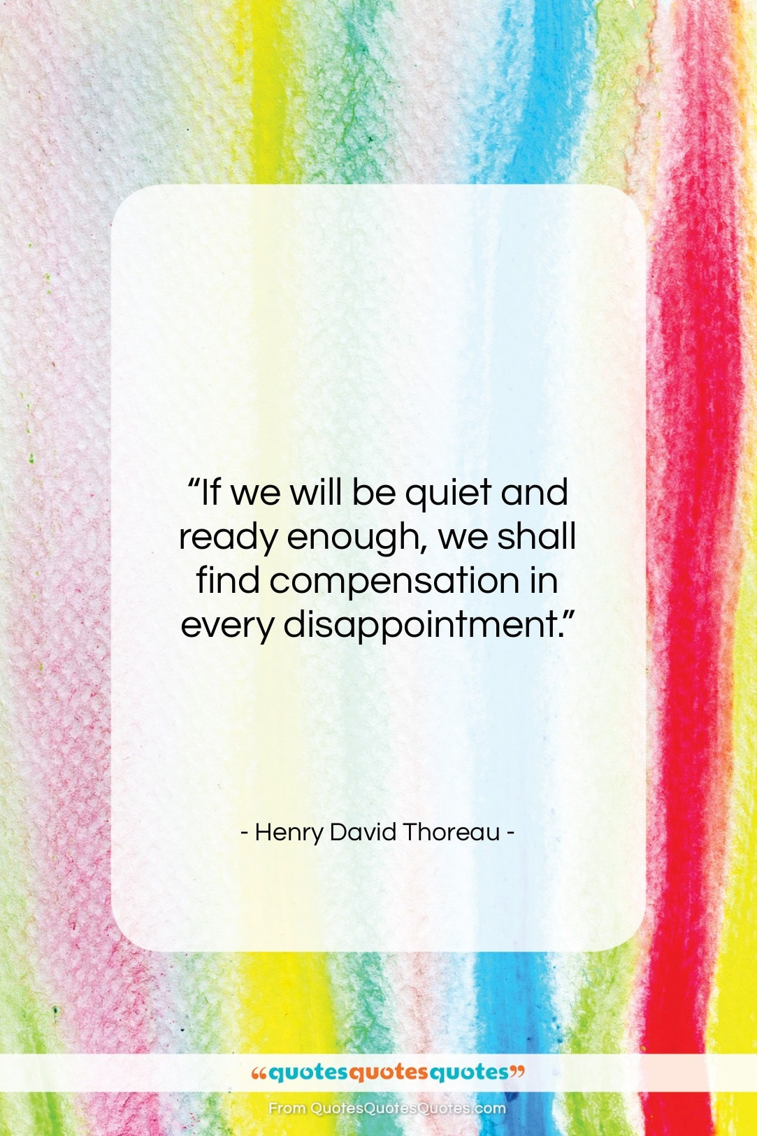 """Henry David Thoreau quote: """"If we will be quiet and ready…""""- at QuotesQuotesQuotes.com"""