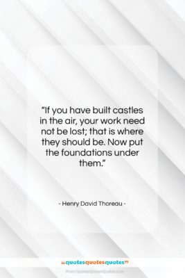 "Henry David Thoreau quote: ""If you have built castles in the…""- at QuotesQuotesQuotes.com"
