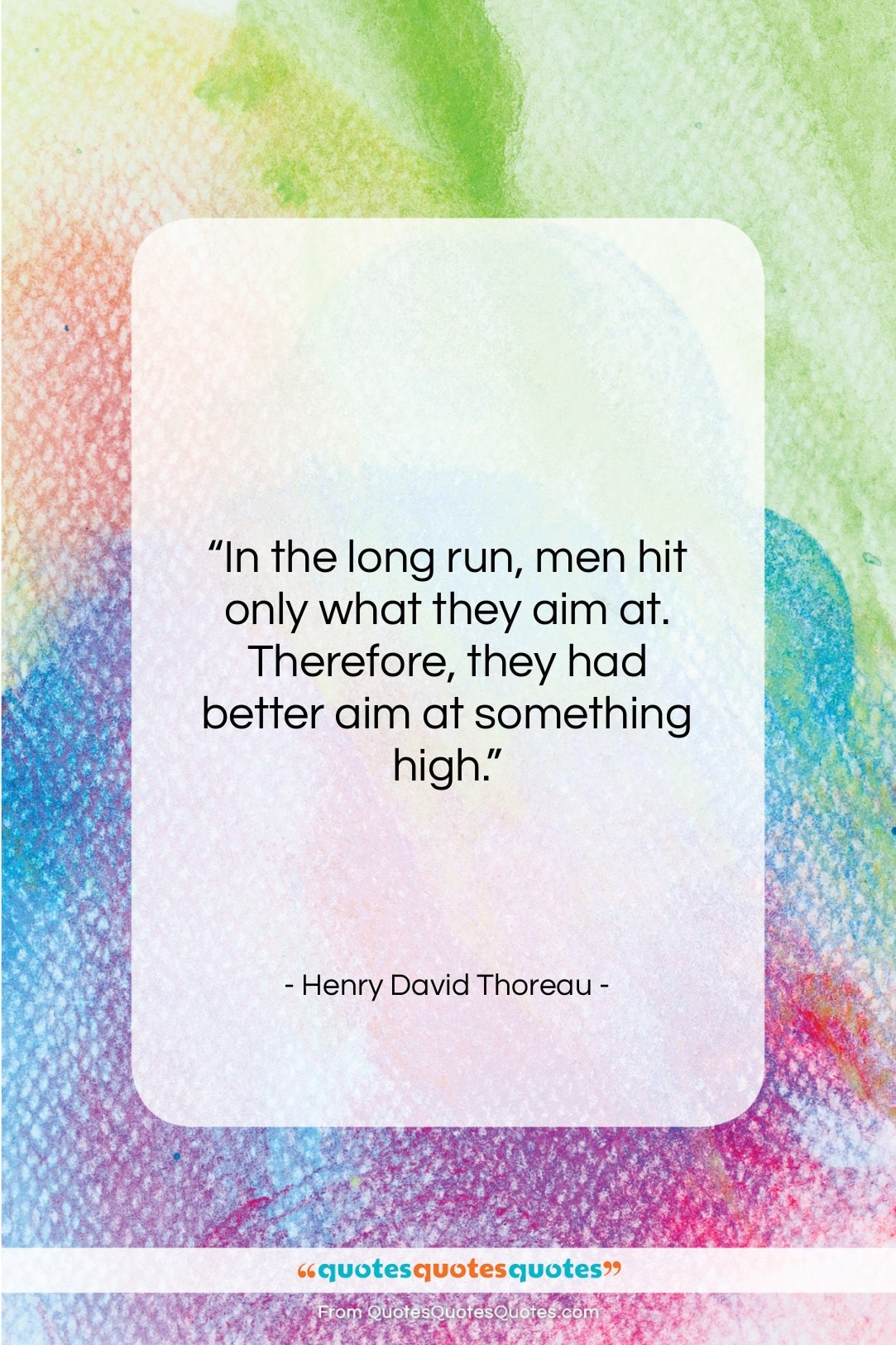 """Henry David Thoreau quote: """"In the long run, men hit only…""""- at QuotesQuotesQuotes.com"""