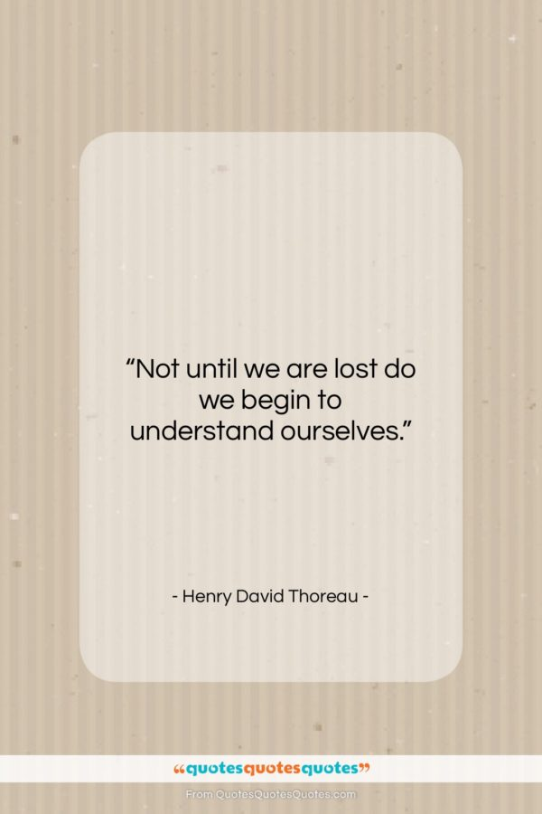 """Henry David Thoreau quote: """"Not until we are lost do we…""""- at QuotesQuotesQuotes.com"""
