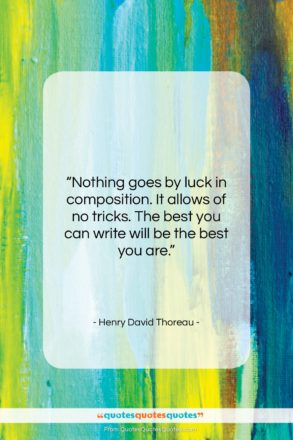 """Henry David Thoreau quote: """"Nothing goes by luck in composition. It…""""- at QuotesQuotesQuotes.com"""