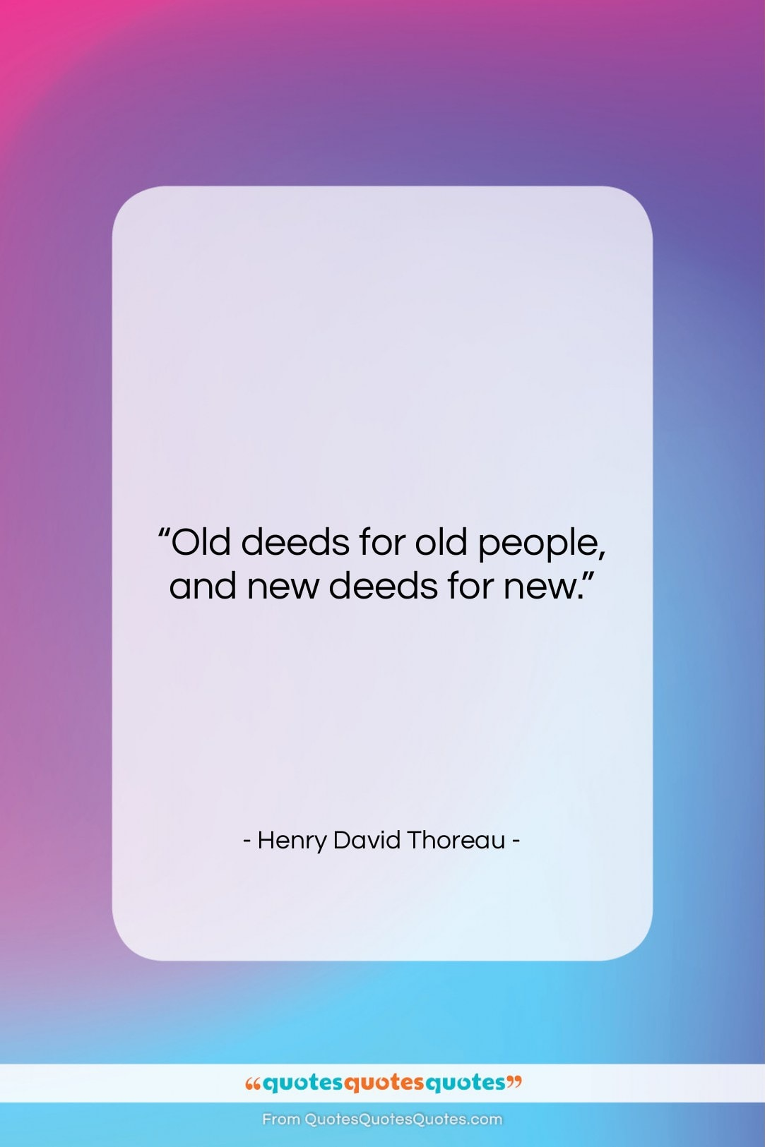 """Henry David Thoreau quote: """"Old deeds for old people, and new…""""- at QuotesQuotesQuotes.com"""