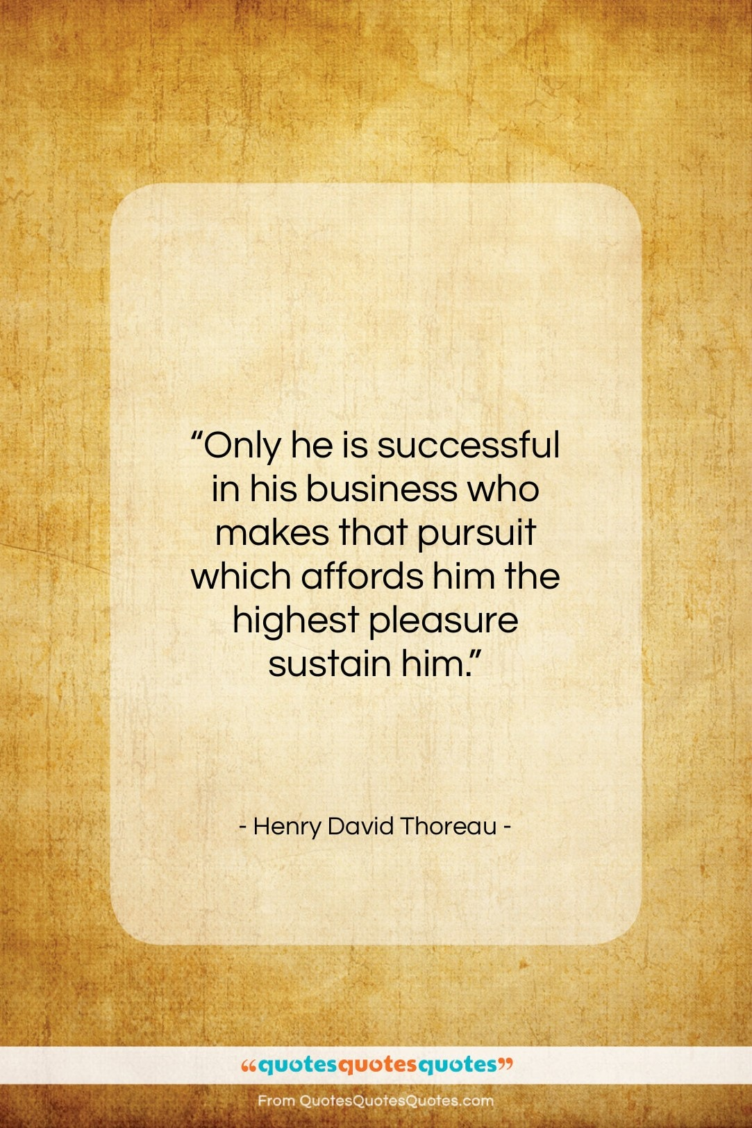 """Henry David Thoreau quote: """"Only he is successful in his business…""""- at QuotesQuotesQuotes.com"""