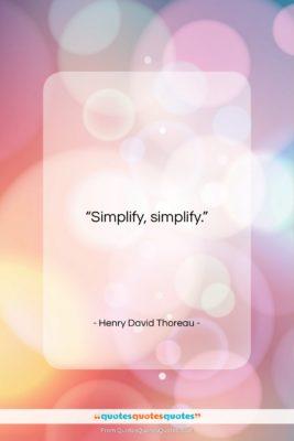 "Henry David Thoreau quote: ""Simplify, simplify….""- at QuotesQuotesQuotes.com"