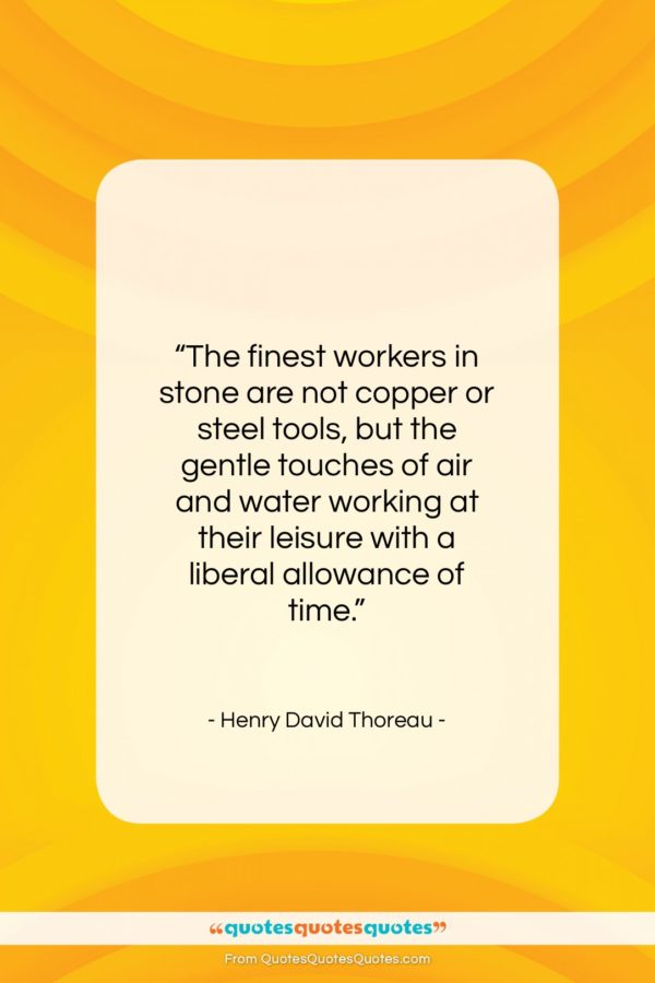 """Henry David Thoreau quote: """"The finest workers in stone are not…""""- at QuotesQuotesQuotes.com"""