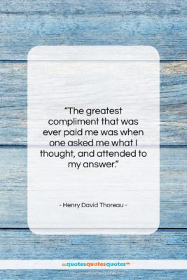 """Henry David Thoreau quote: """"The greatest compliment that was ever paid…""""- at QuotesQuotesQuotes.com"""