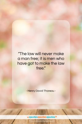 """Henry David Thoreau quote: """"The law will never make a man…""""- at QuotesQuotesQuotes.com"""