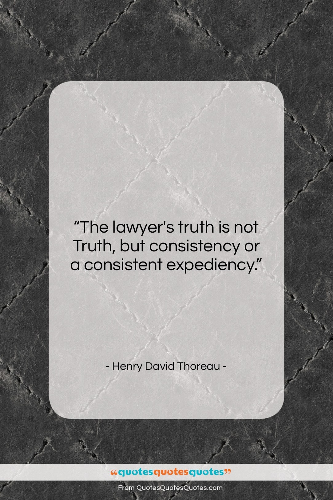 """Henry David Thoreau quote: """"The lawyer's truth is not Truth, but…""""- at QuotesQuotesQuotes.com"""