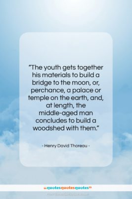 """Henry David Thoreau quote: """"The youth gets together his materials to…""""- at QuotesQuotesQuotes.com"""