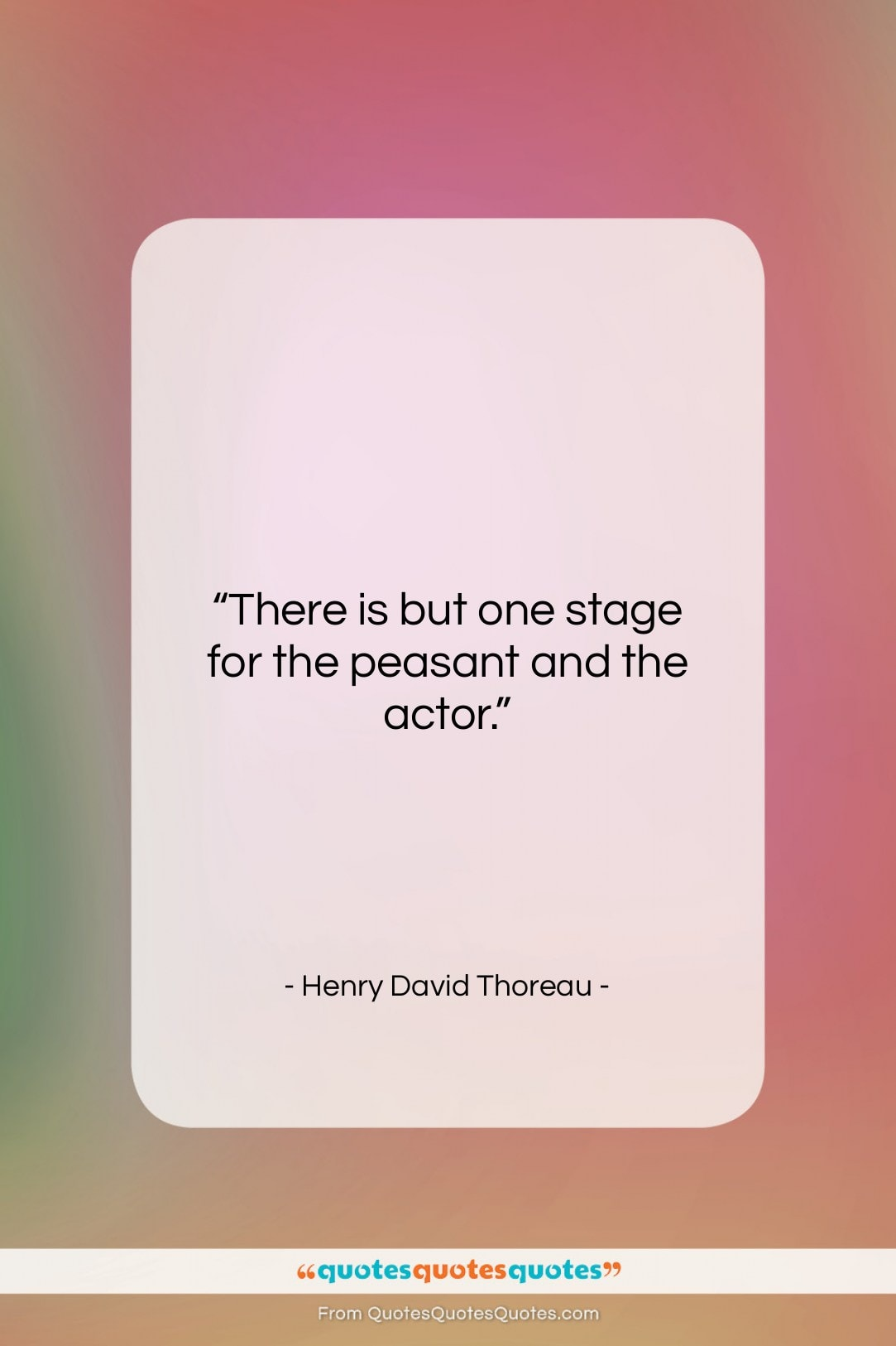 """Henry David Thoreau quote: """"There is but one stage for the…""""- at QuotesQuotesQuotes.com"""