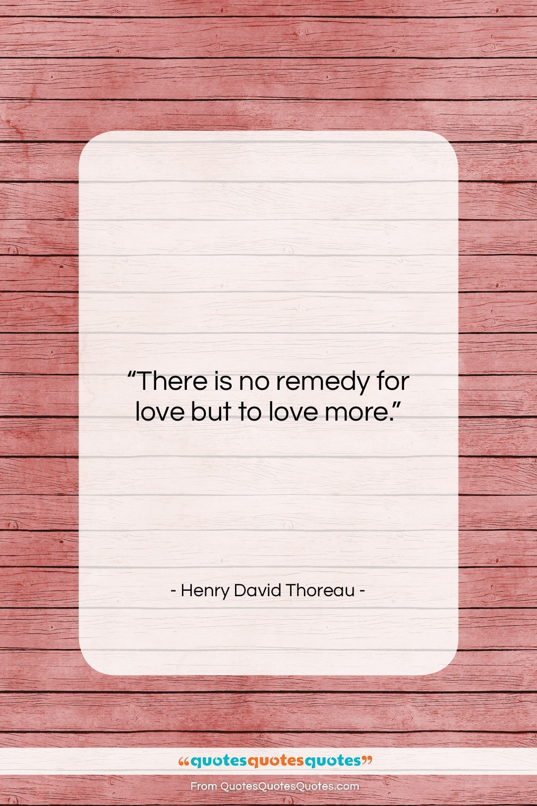 """Henry David Thoreau quote: """"There is no remedy for love but…""""- at QuotesQuotesQuotes.com"""