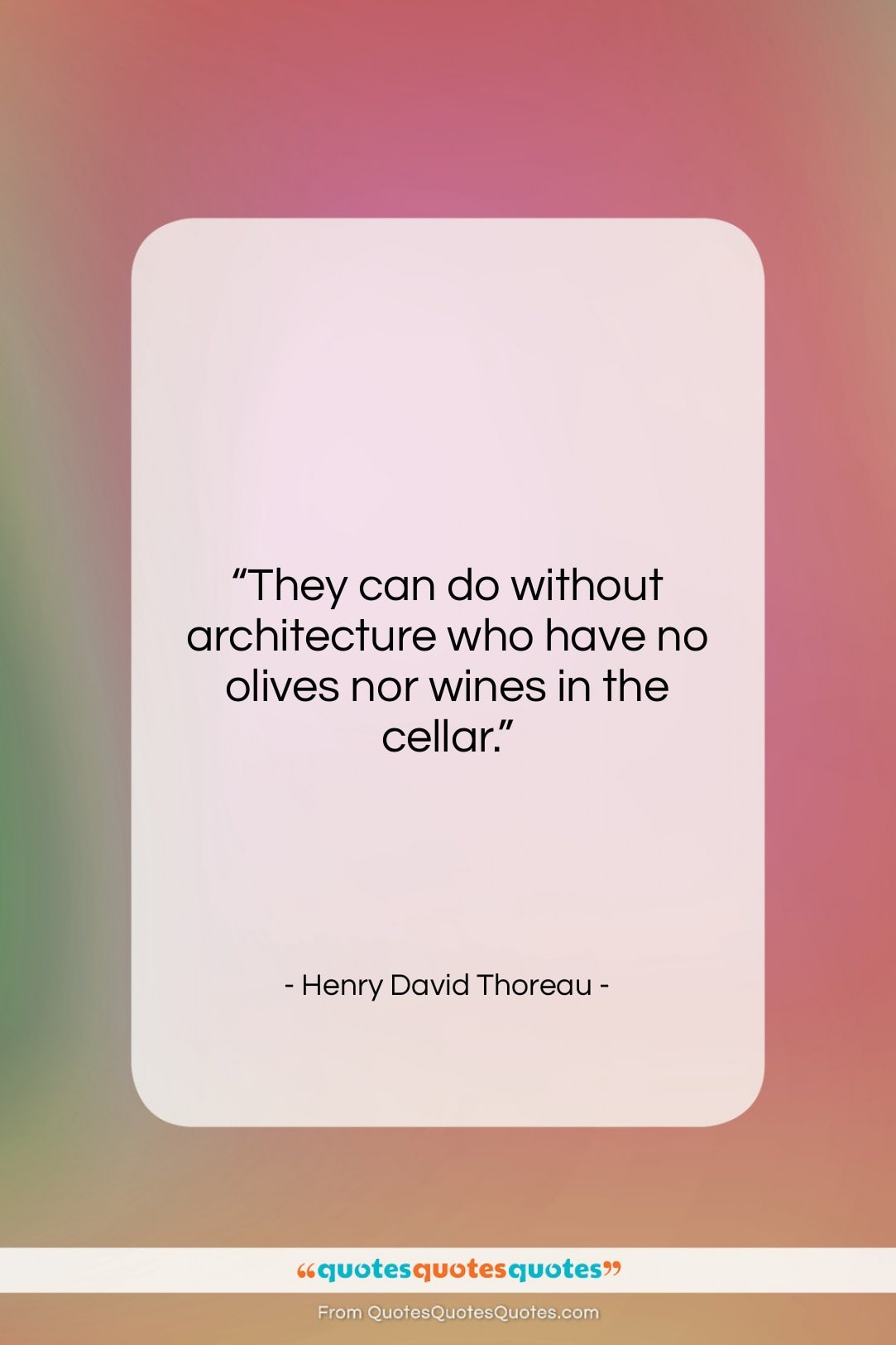 """Henry David Thoreau quote: """"They can do without architecture who have…""""- at QuotesQuotesQuotes.com"""