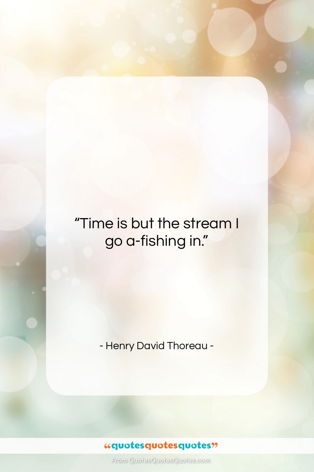 """Henry David Thoreau quote: """"Time is but the stream I go…""""- at QuotesQuotesQuotes.com"""