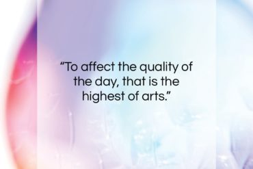 "Henry David Thoreau quote: ""To affect the quality of the day,…""- at QuotesQuotesQuotes.com"