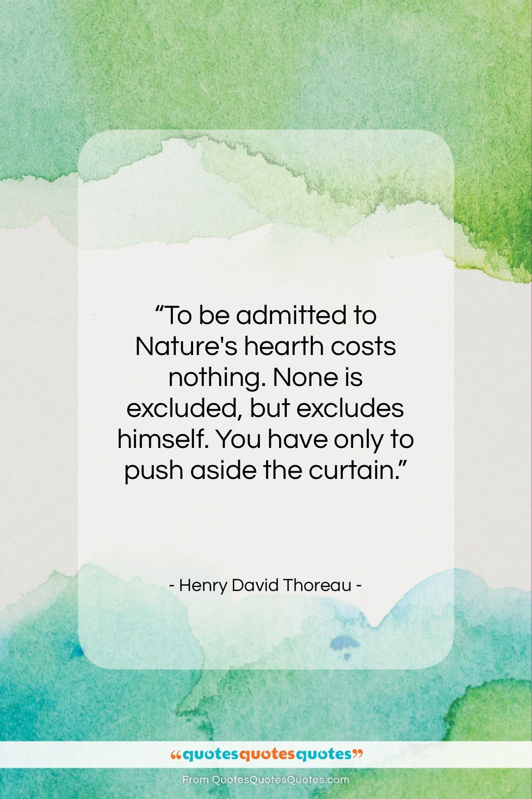 """Henry David Thoreau quote: """"To be admitted to Nature's hearth costs…""""- at QuotesQuotesQuotes.com"""