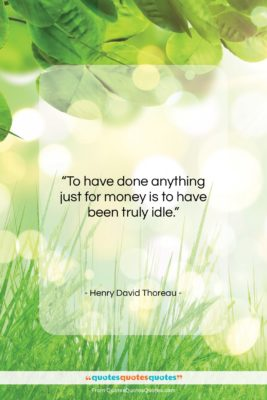 "Henry David Thoreau quote: ""To have done anything just for money…""- at QuotesQuotesQuotes.com"