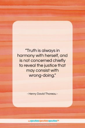 "Henry David Thoreau quote: ""Truth is always in harmony with herself,…""- at QuotesQuotesQuotes.com"