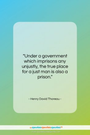 "Henry David Thoreau quote: ""Under a government which imprisons any unjustly…""- at QuotesQuotesQuotes.com"