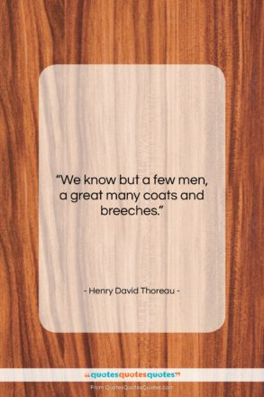 "Henry David Thoreau quote: ""We know but a few men, a…""- at QuotesQuotesQuotes.com"