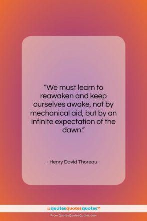 "Henry David Thoreau quote: ""We must learn to reawaken and keep…""- at QuotesQuotesQuotes.com"