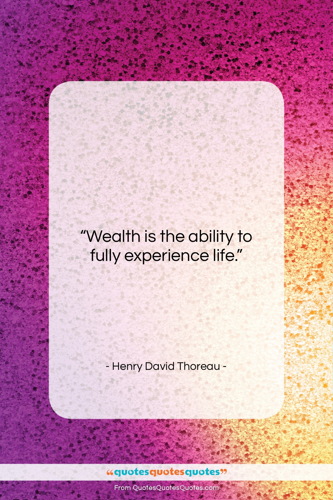 """Henry David Thoreau quote: """"Wealth is the ability to fully experience…""""- at QuotesQuotesQuotes.com"""