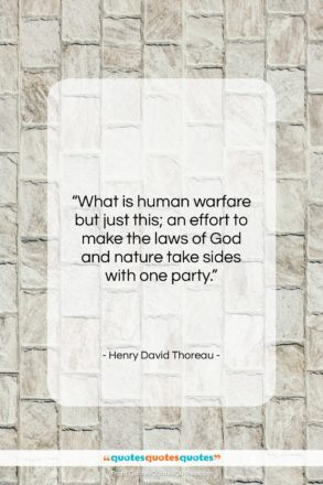 "Henry David Thoreau quote: ""What is human warfare but just this;…""- at QuotesQuotesQuotes.com"