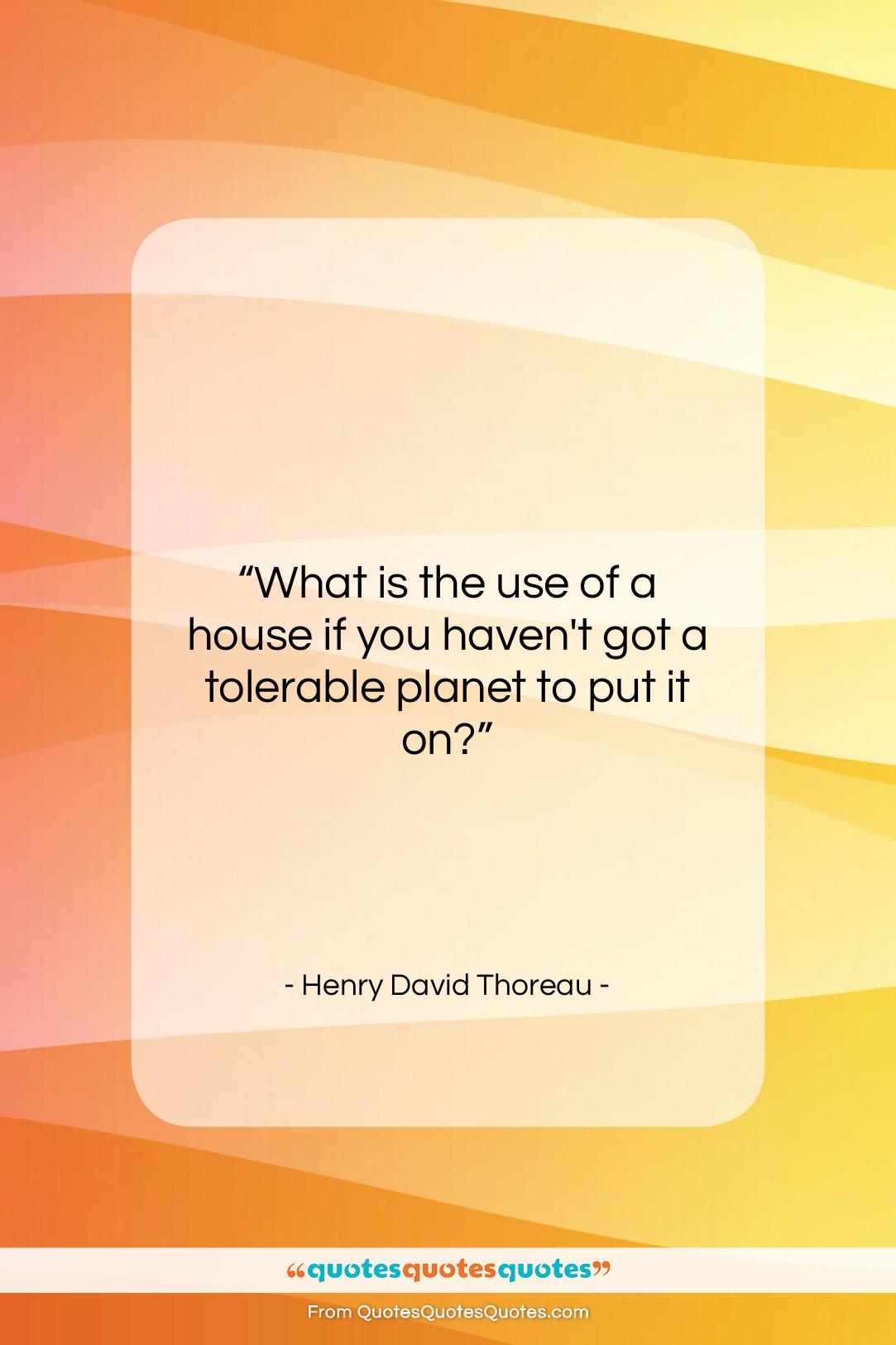 """Henry David Thoreau quote: """"What is the use of a house…""""- at QuotesQuotesQuotes.com"""