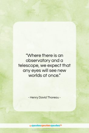 "Henry David Thoreau quote: ""Where there is an observatory and a…""- at QuotesQuotesQuotes.com"