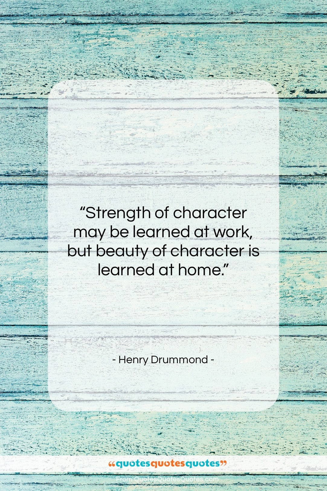 """Henry Drummond quote: """"Strength of character may be learned at…""""- at QuotesQuotesQuotes.com"""