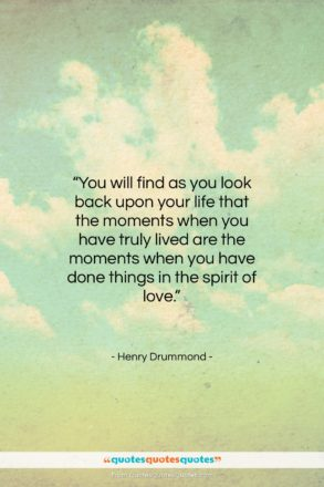 """Henry Drummond quote: """"You will find as you look back…""""- at QuotesQuotesQuotes.com"""