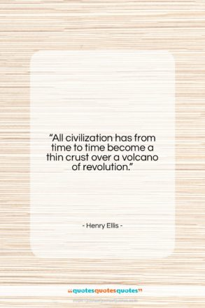 "Henry Ellis quote: ""All civilization has from time to time…""- at QuotesQuotesQuotes.com"