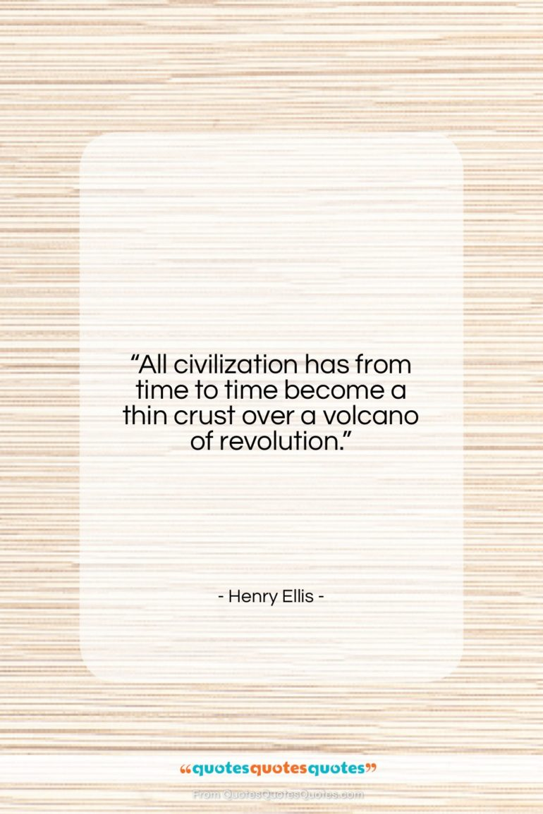 """Henry Ellis quote: """"All civilization has from time to time…""""- at QuotesQuotesQuotes.com"""