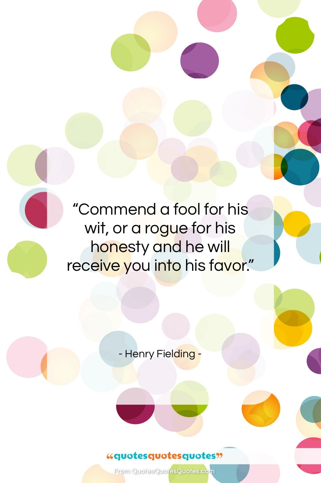 """Henry Fielding quote: """"Commend a fool for his wit, or…""""- at QuotesQuotesQuotes.com"""