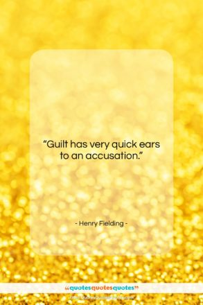 """Henry Fielding quote: """"Guilt has very quick ears to an…""""- at QuotesQuotesQuotes.com"""