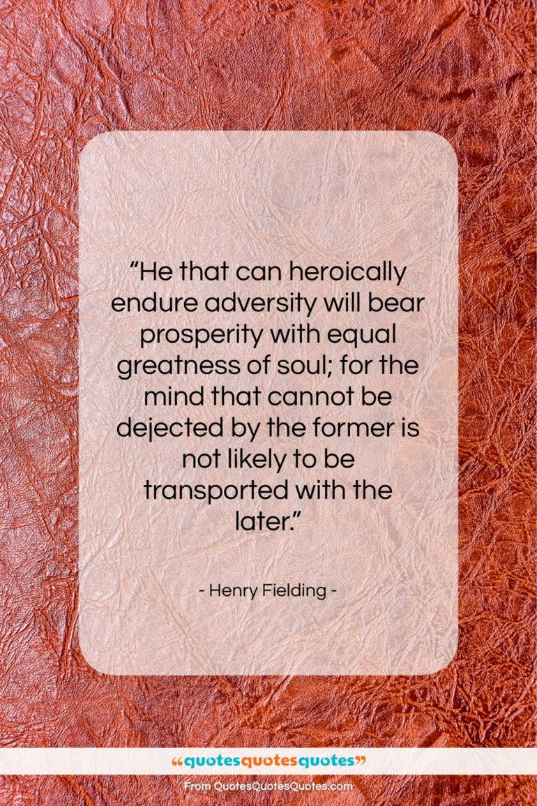 """Henry Fielding quote: """"He that can heroically endure adversity will…""""- at QuotesQuotesQuotes.com"""