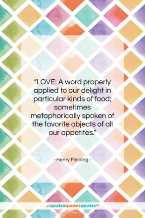 """Henry Fielding quote: """"LOVE: A word properly applied to our…""""- at QuotesQuotesQuotes.com"""