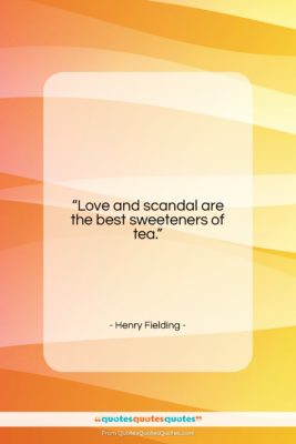 "Henry Fielding quote: ""Love and scandal are the best sweeteners…""- at QuotesQuotesQuotes.com"