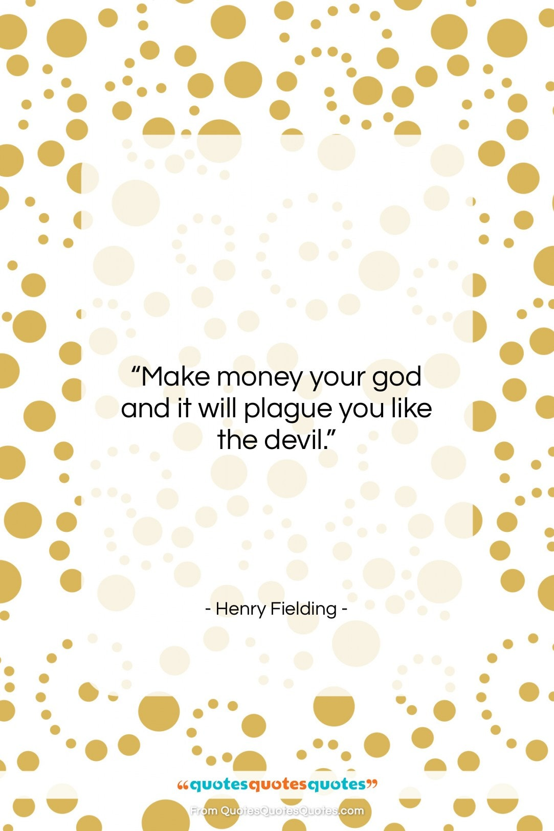 """Henry Fielding quote: """"Make money your god and it will…""""- at QuotesQuotesQuotes.com"""