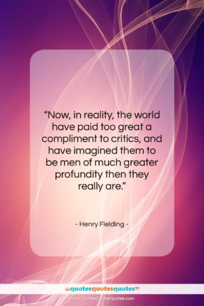 """Henry Fielding quote: """"Now, in reality, the world have paid…""""- at QuotesQuotesQuotes.com"""