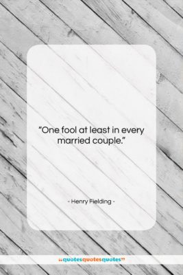 """Henry Fielding quote: """"One fool at least in every married…""""- at QuotesQuotesQuotes.com"""
